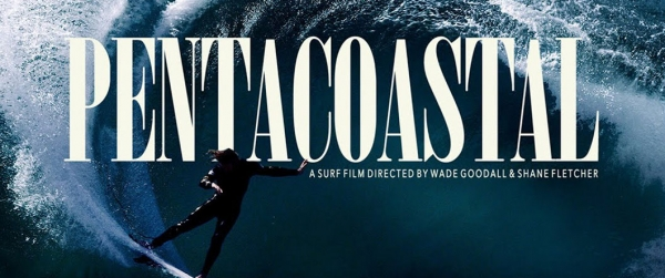 PENTACOASTAL: A Surf Film Directed by Wade Goodall & Shane Fletcher
